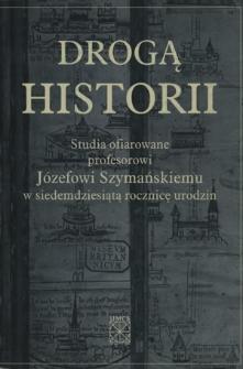 Drogą historii : studia ofiarowane profesorowi Józefowi Szymańskiemu w siedemdziesiątą rocznicę urodzin