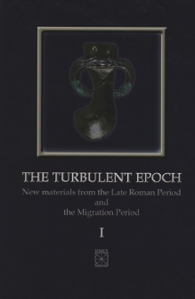 The turbulent epoch : new materials from the Late Roman Period and the Migration Period. 1